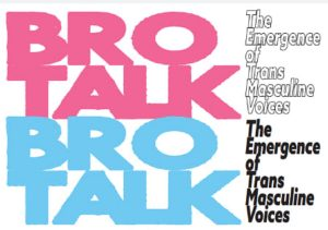 Cancelled: Bro Talk: The Emergence of Trans Masculine Voices
