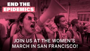 End the Epidemics Contingent at the Women's March