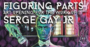 """""""Figuring Parts"""" Art Opening for Serge Gay Jr."""
